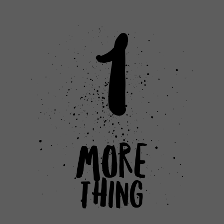 grey block with text saying One More Thing