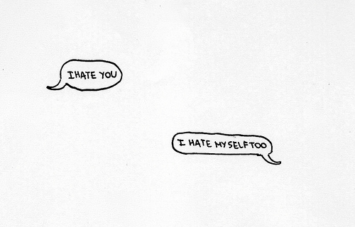 I hate you and me